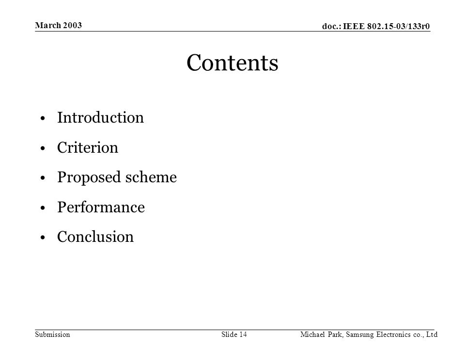 doc.: IEEE /133r0 Submission March 2003 Michael Park, Samsung Electronics co., LtdSlide 14 Contents Introduction Criterion Proposed scheme Performance Conclusion