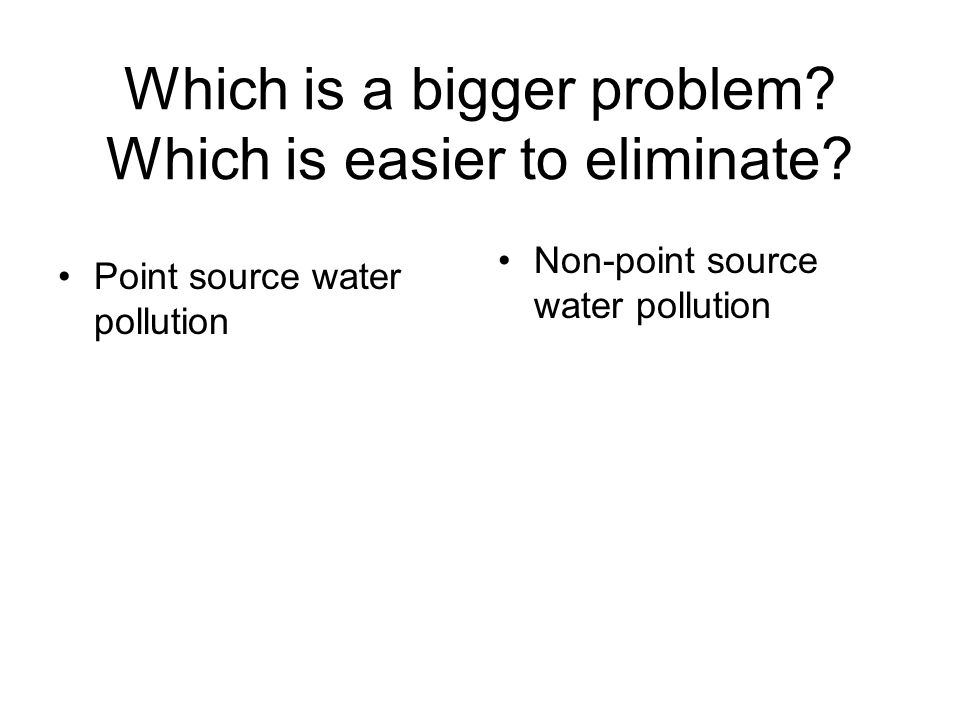 Which is a bigger problem. Which is easier to eliminate.