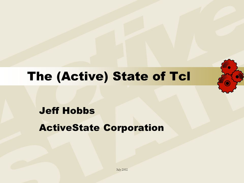 July 2002 The (Active) State of Tcl July 2002 The (Active