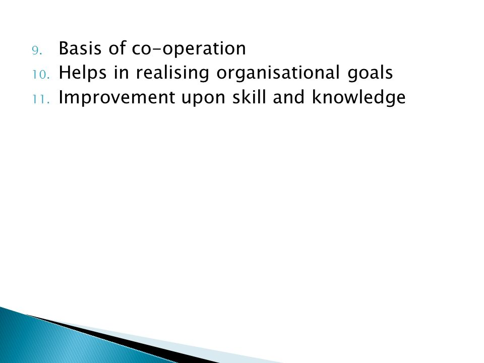 9. Basis of co-operation 10. Helps in realising organisational goals 11.