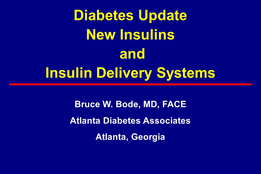 Diabetes Update New Insulins and Insulin Delivery Systems Bruce W.