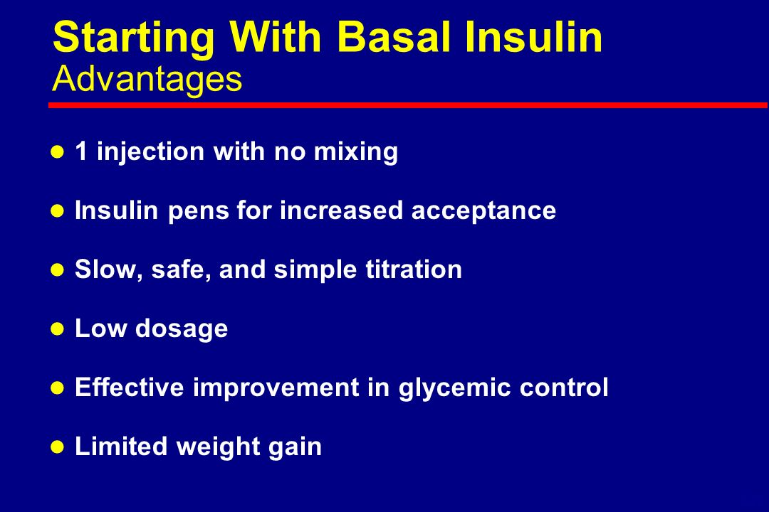 Starting With Basal Insulin Advantages l 1 injection with no mixing l Insulin pens for increased acceptance l Slow, safe, and simple titration l Low dosage l Effective improvement in glycemic control l Limited weight gain 6-37
