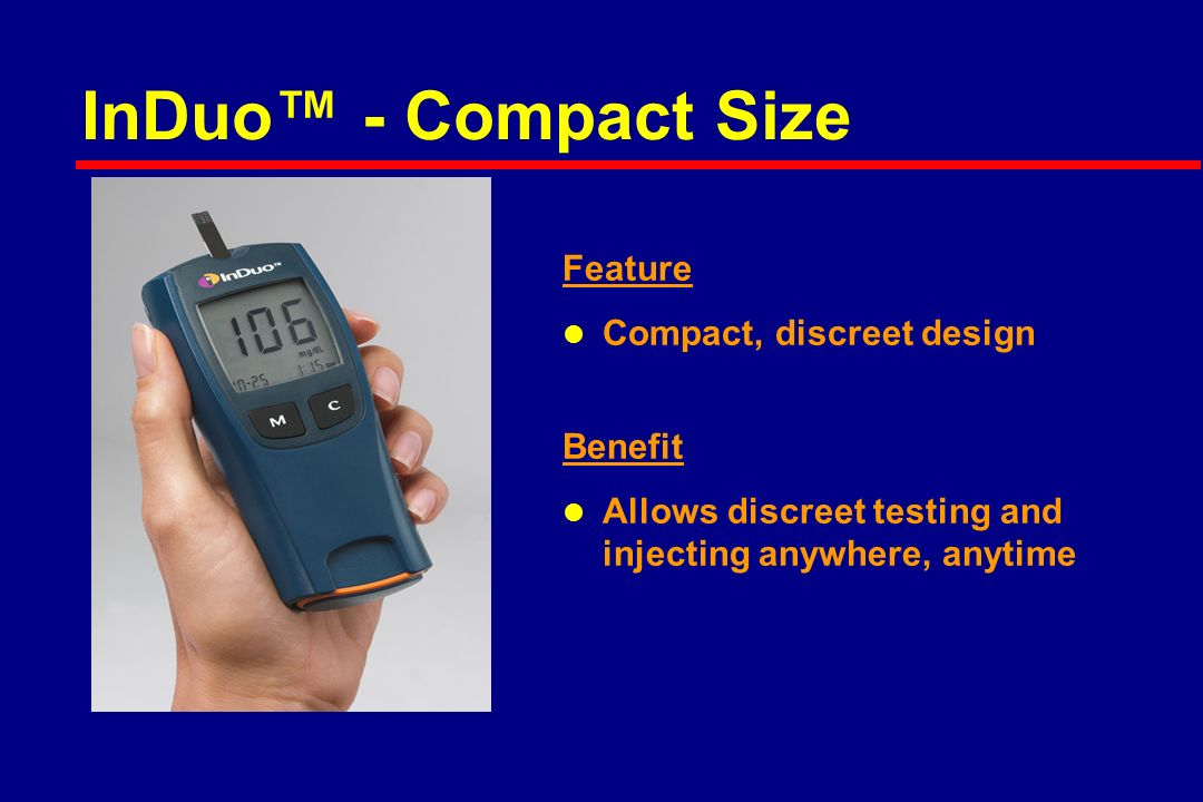 InDuo™ - Compact Size Feature l Compact, discreet design Benefit l Allows discreet testing and injecting anywhere, anytime