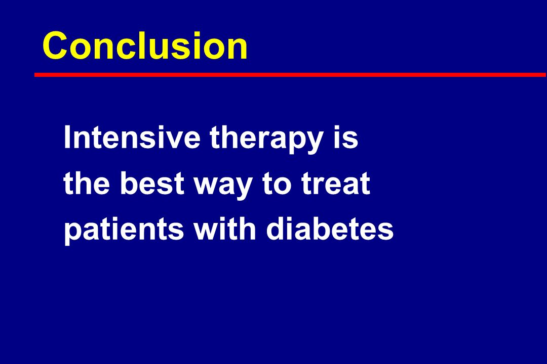Conclusion Intensive therapy is the best way to treat patients with diabetes
