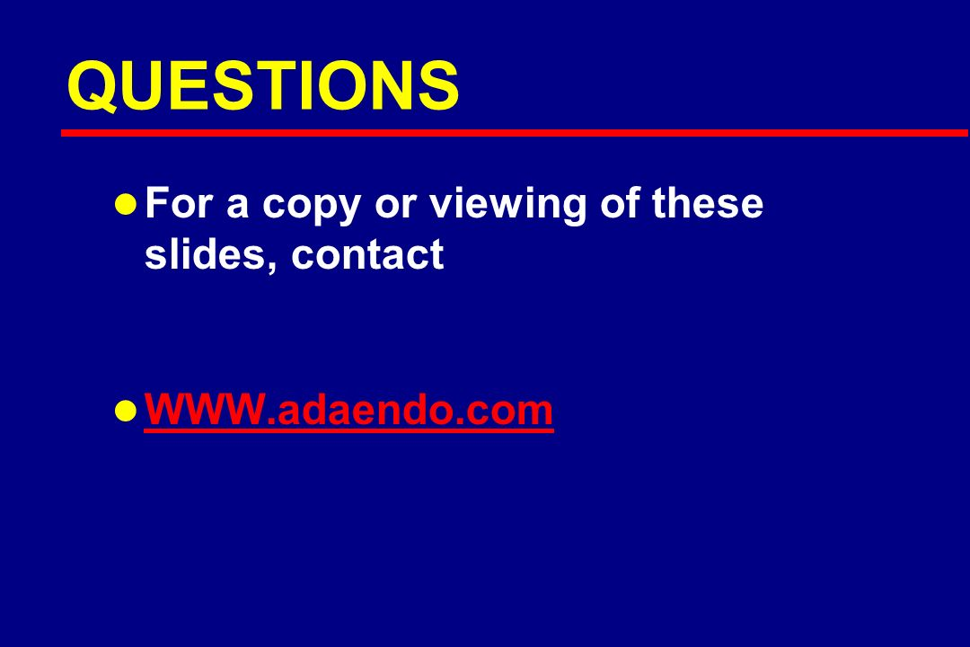 QUESTIONS l For a copy or viewing of these slides, contact l