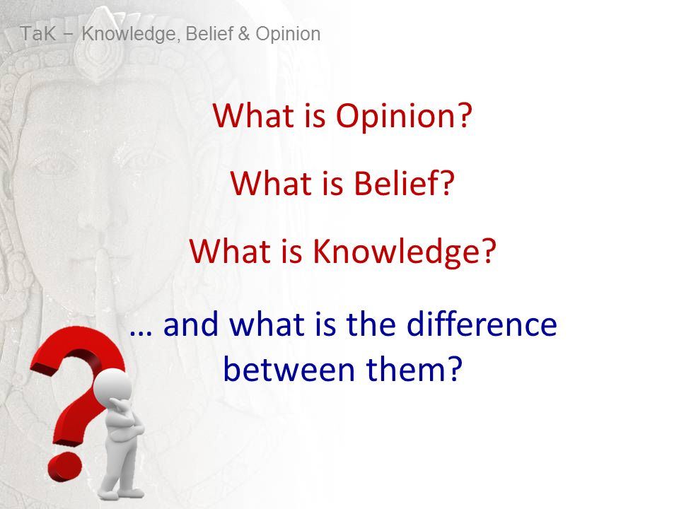 Opinion Belief Truth Knowledge Certainty Information Fact Prejudice