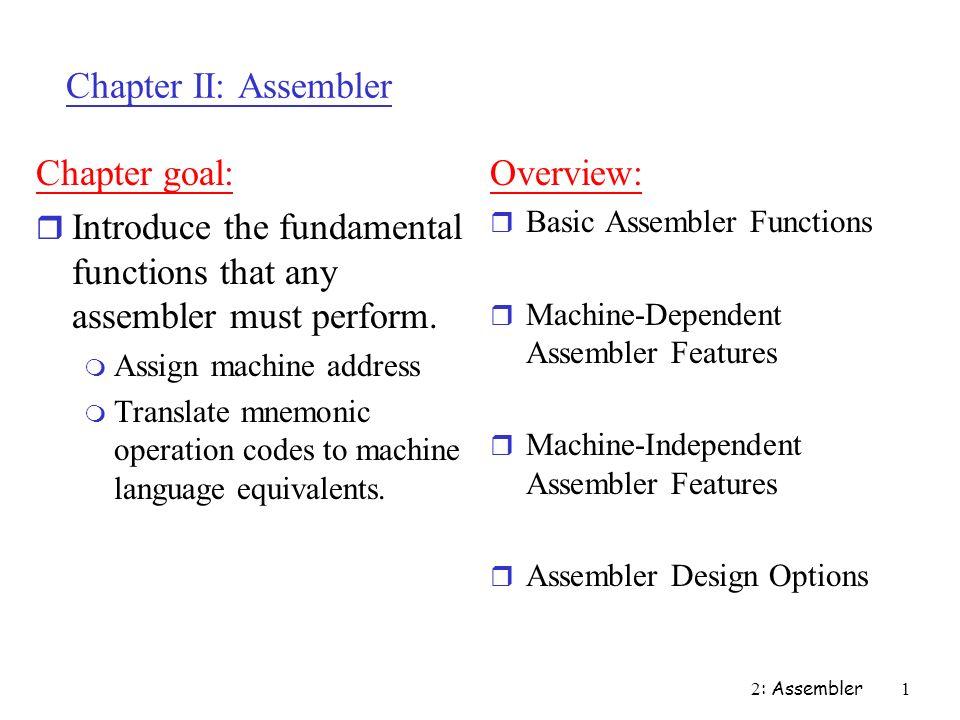2 : Assembler 1 Chapter II: Assembler Chapter goal: r