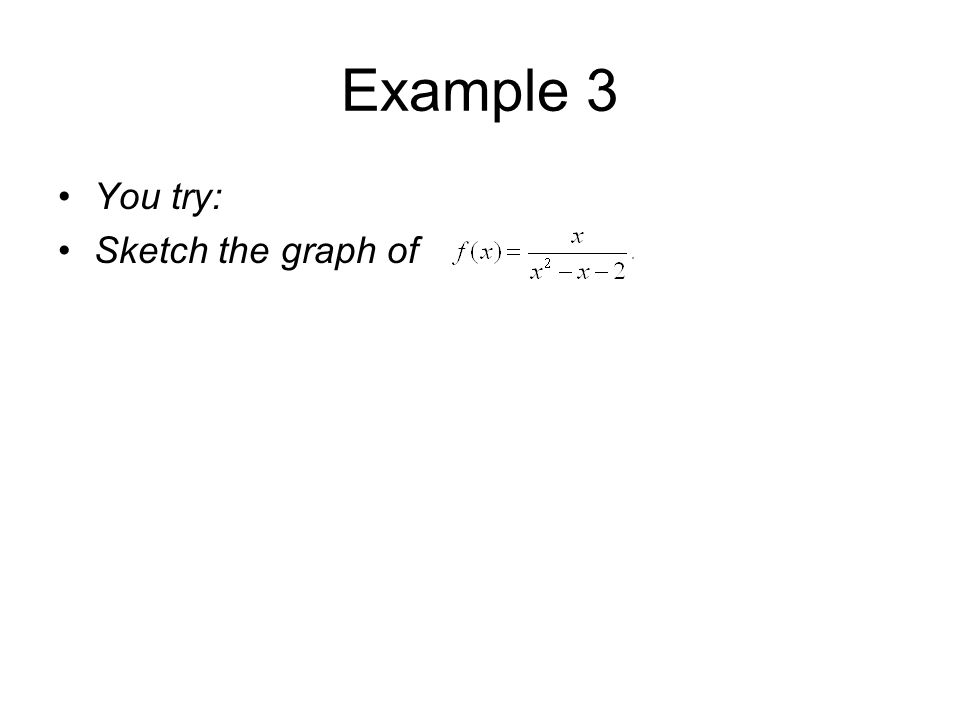Example 3 You try: Sketch the graph of