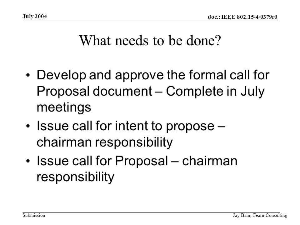 July 2004 Jay Bain, Fearn Consulting doc.: IEEE /0379r0 Submission What needs to be done.