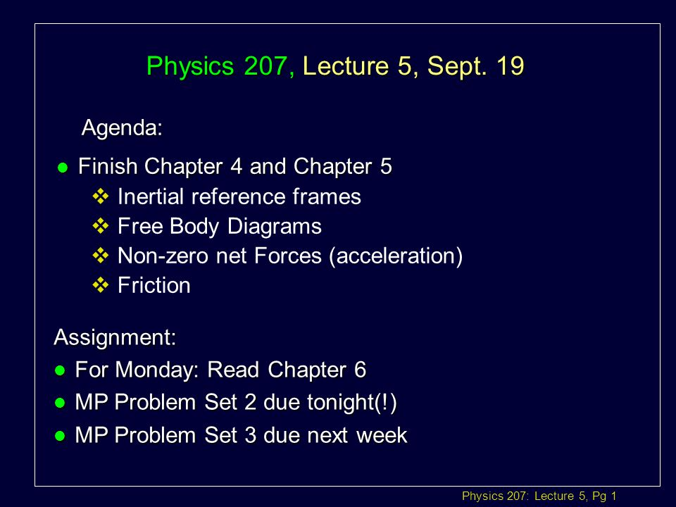 slide_1 physics 207 lecture 5, pg 1 physics 207, lecture 5, sept 19 agenda