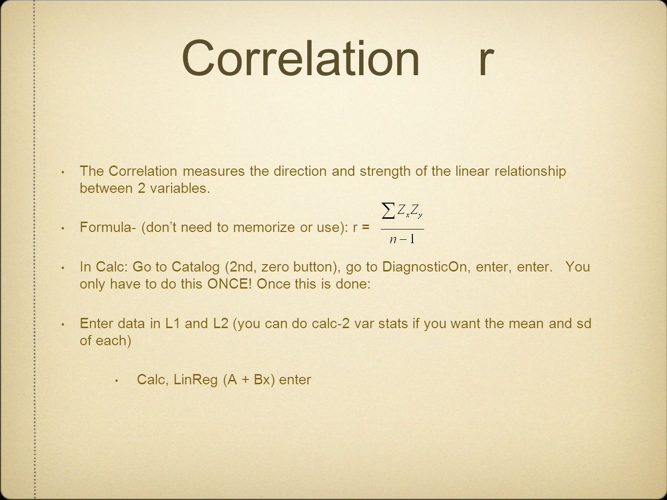 Correlation r The Correlation measures the direction and strength of the linear relationship between 2 variables.