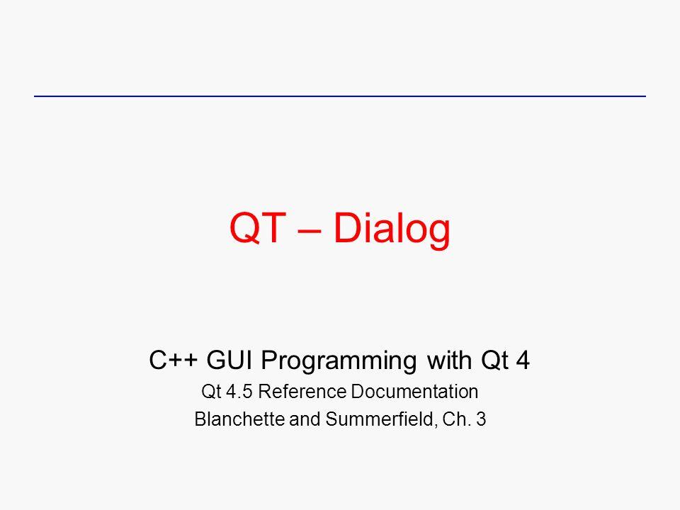 QT – Dialog C++ GUI Programming with Qt 4 Qt 4 5 Reference