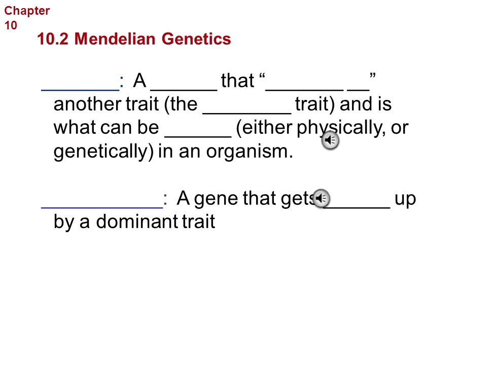 Genes in Pairs Sexual Reproduction and Genetics  _______  An _______ form of a _____ gene ______ from generation to generation  Dominant  Recessive 10.2 Mendelian Genetics Chapter 10