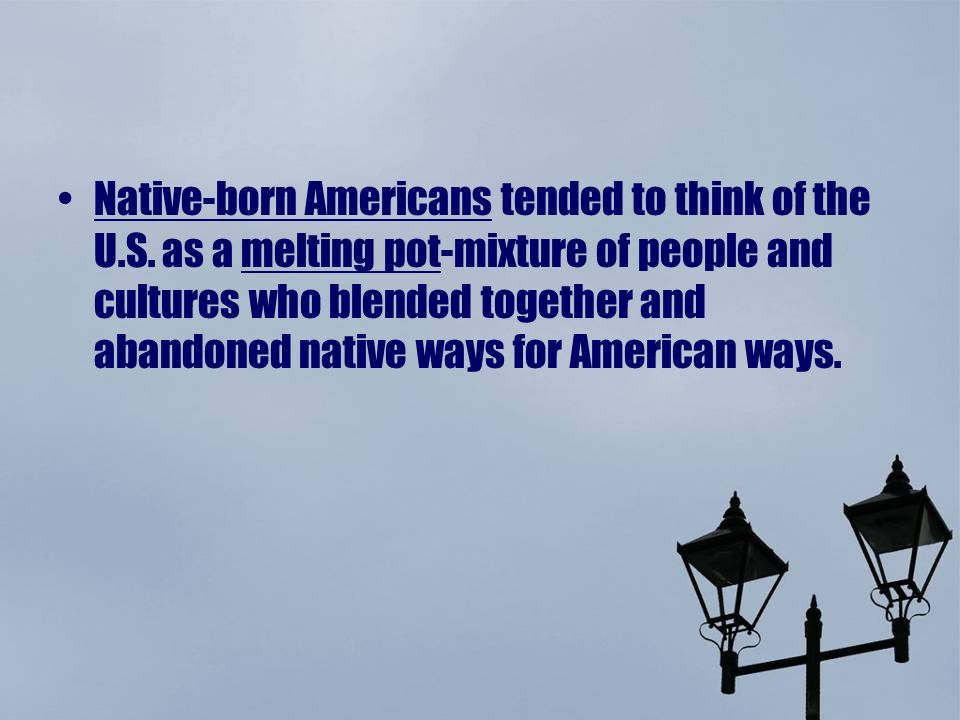 Native-born Americans tended to think of the U.S.