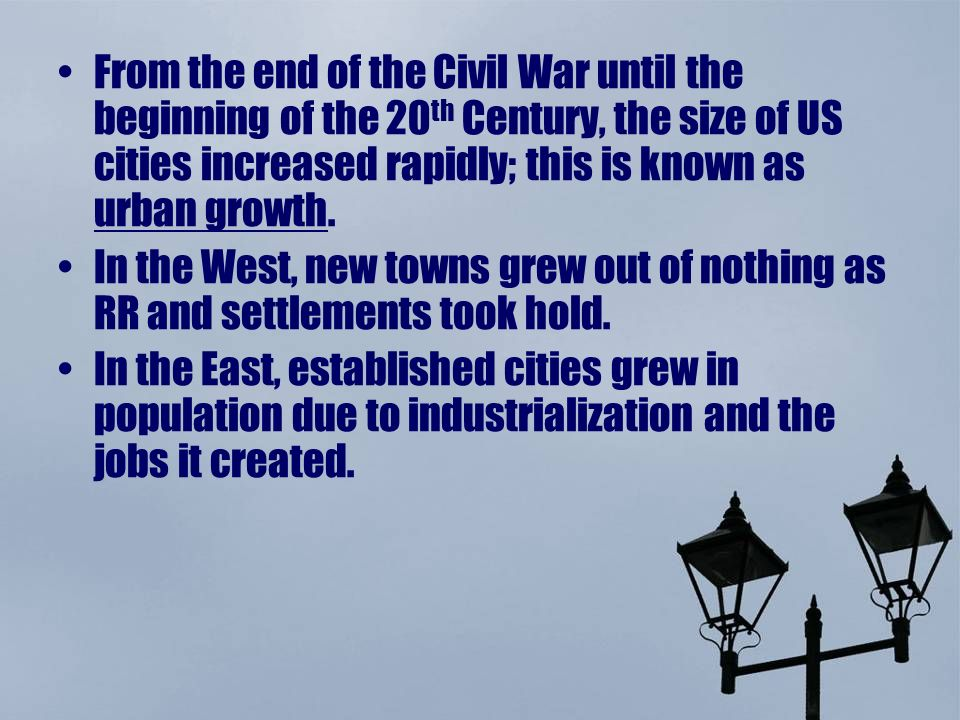 From the end of the Civil War until the beginning of the 20 th Century, the size of US cities increased rapidly; this is known as urban growth.