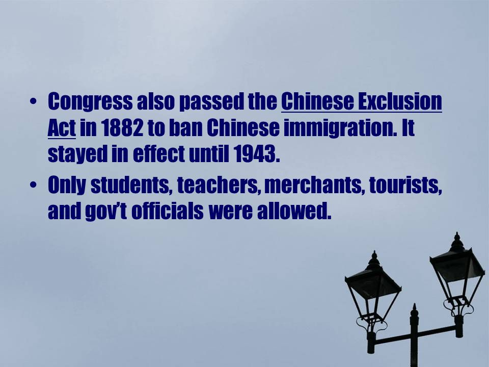 Congress also passed the Chinese Exclusion Act in 1882 to ban Chinese immigration.