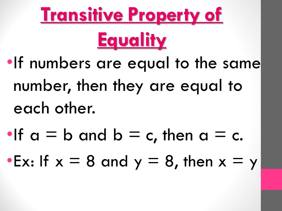 Transitive Property of Equality If numbers are equal to the same number, then they are equal to each other.