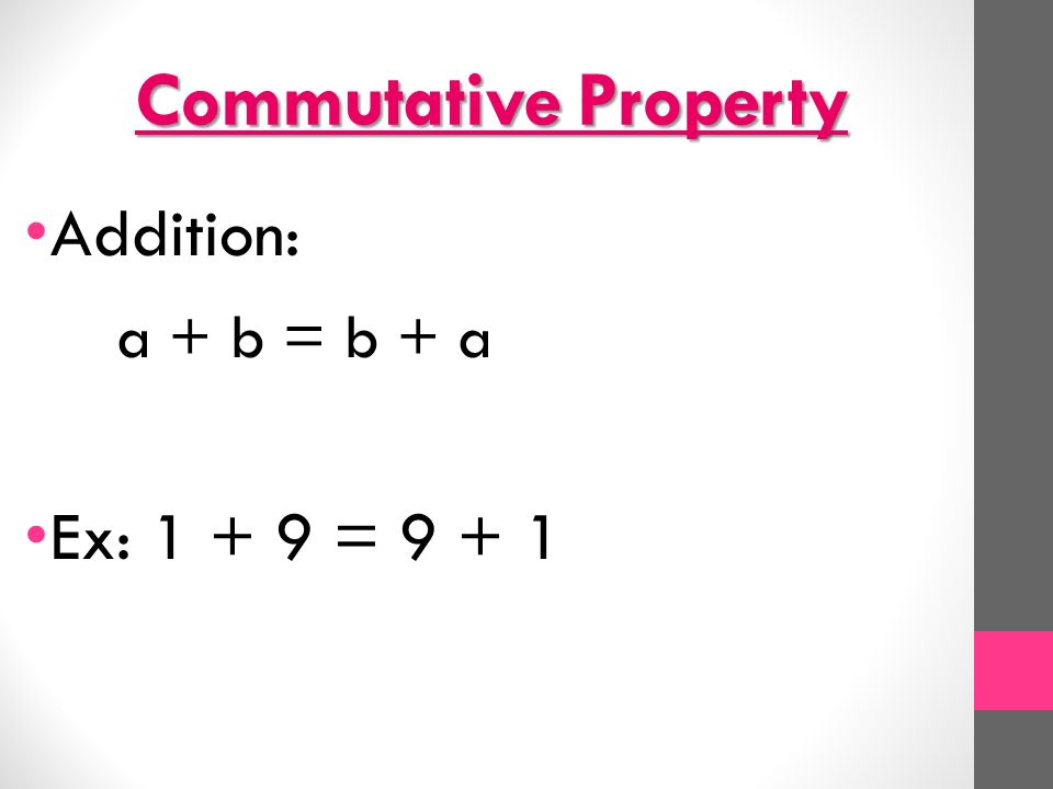 Commutative Property Addition: a + b = b + a Ex: = 9 + 1