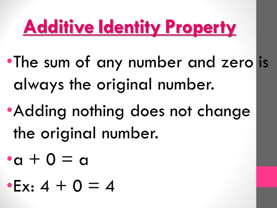 Additive Identity Property The sum of any number and zero is always the original number.