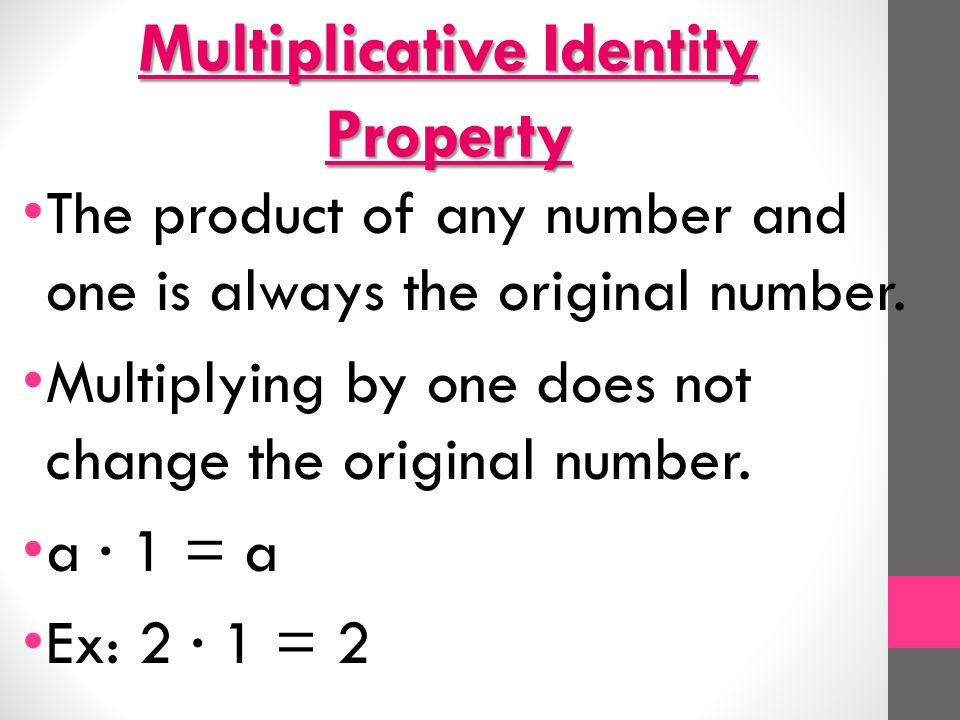 Multiplicative Identity Property The product of any number and one is always the original number.