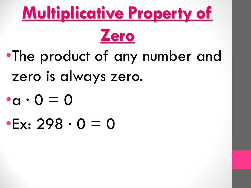 Multiplicative Property of Zero The product of any number and zero is always zero.
