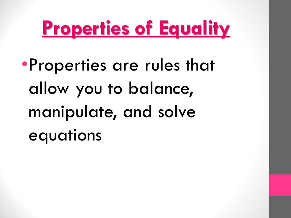 Properties of Equality Properties are rules that allow you to balance, manipulate, and solve equations