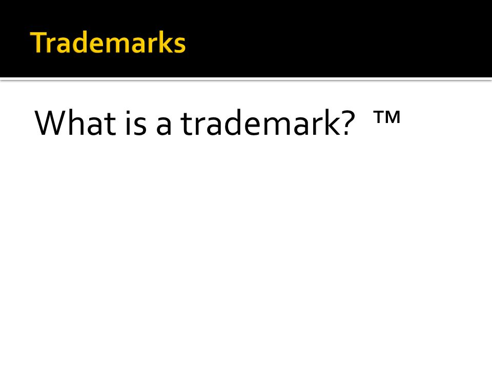 What Is A Trademark A Trademark Is A Word Phrase Symbol Or