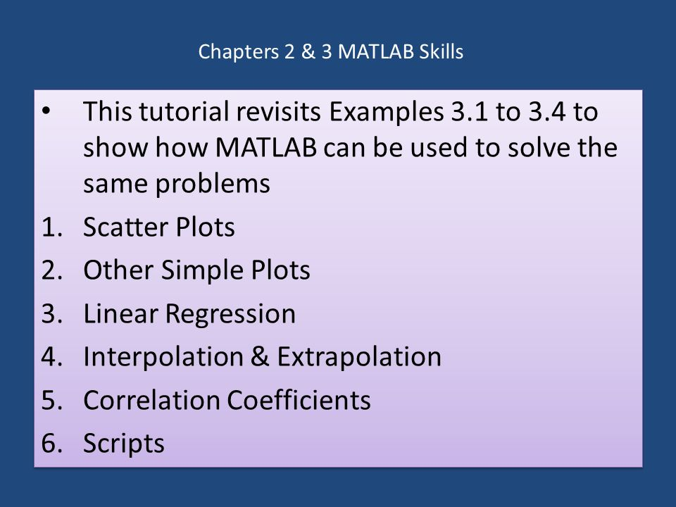 Chapters 2 & 3 MATLAB Skills This tutorial revisits Examples