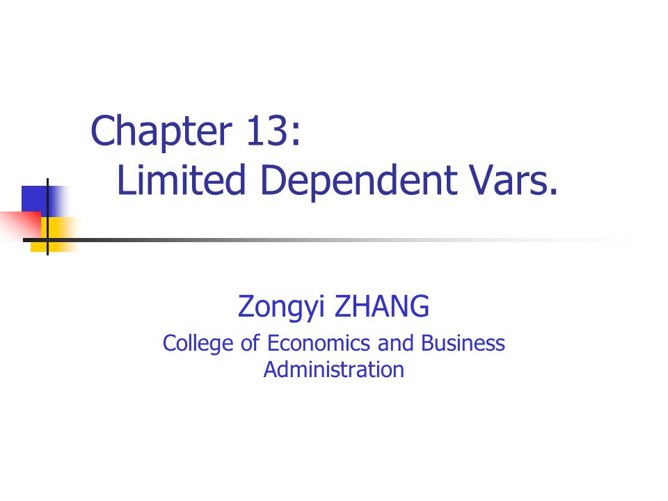 Chapter 13: Limited Dependent Vars. Zongyi ZHANG College of Economics and Business Administration