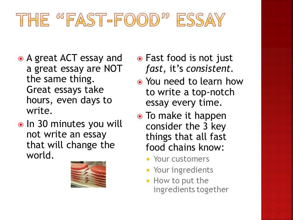 The Fastfood Essay Ideas From  Ppt Download A Great Act Essay And A Great Essay Are Not The Same Thing Essay On How To Start A Business also Essay On High School  Free Help Solving An Accounting Assignment