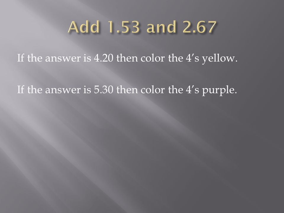 If the answer is 4.20 then color the 4's yellow. If the answer is 5.30 then color the 4's purple.