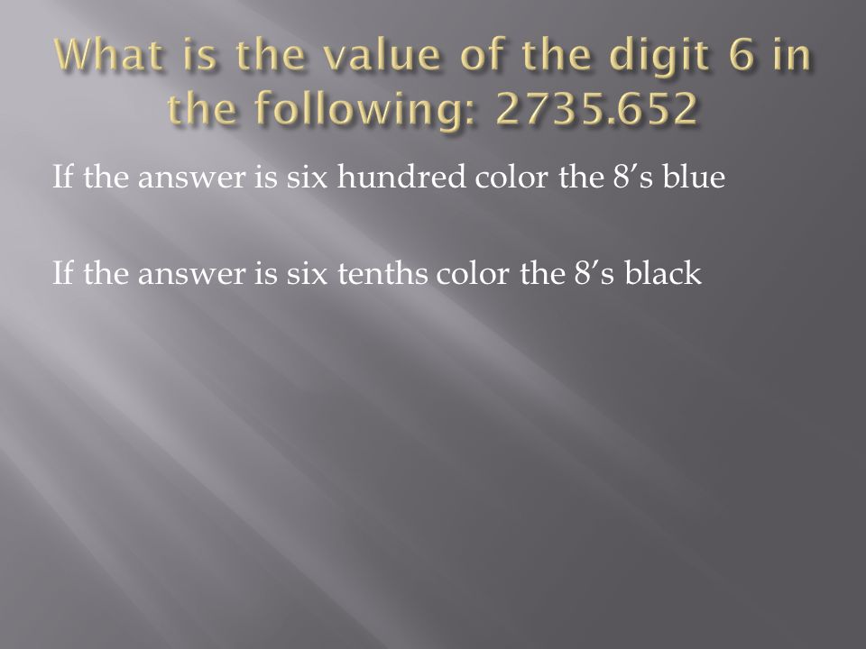 If the answer is six hundred color the 8's blue If the answer is six tenths color the 8's black