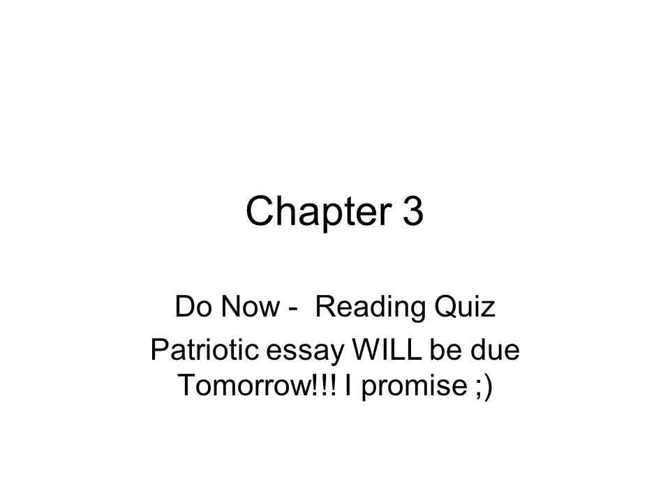 Chapter  Do Now  Reading Quiz Patriotic Essay Will Be Due Tomorrow   Chapter  Do Now  Reading Quiz Patriotic Essay Will Be Due Tomorrow I  Promise