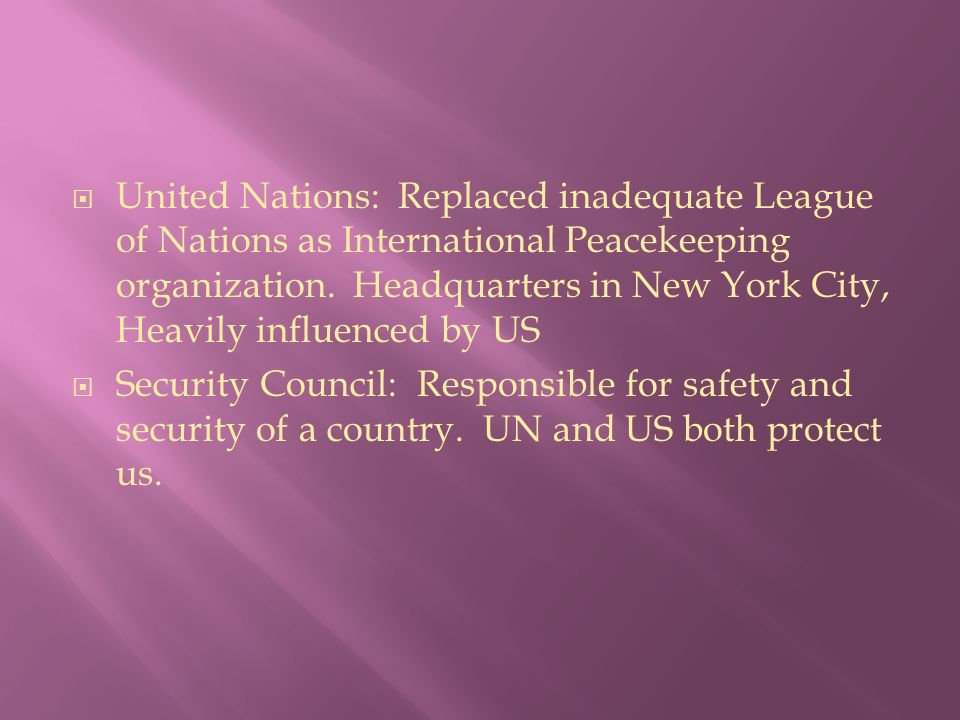  United Nations: Replaced inadequate League of Nations as International Peacekeeping organization.