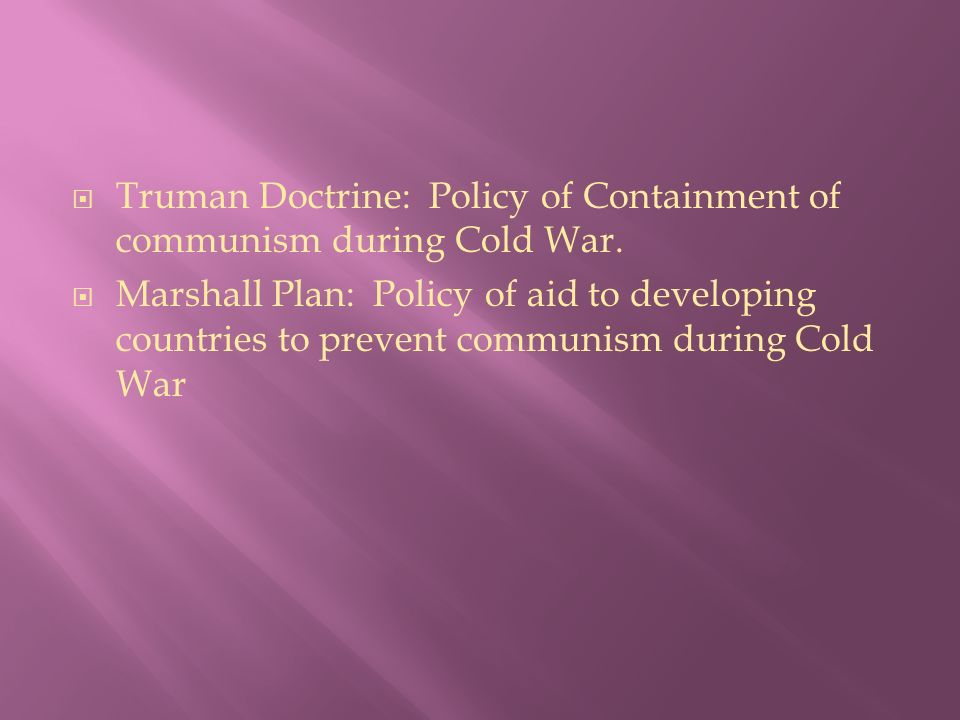  Truman Doctrine: Policy of Containment of communism during Cold War.