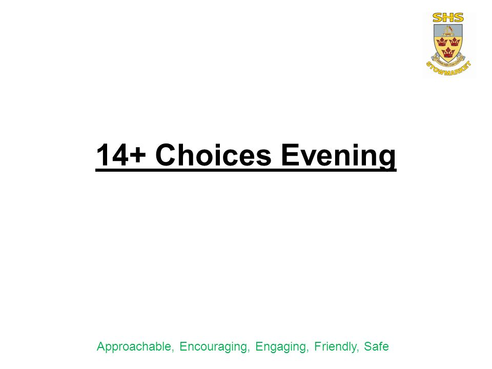 14+ Choices Evening Approachable, Encouraging, Engaging, Friendly, Safe