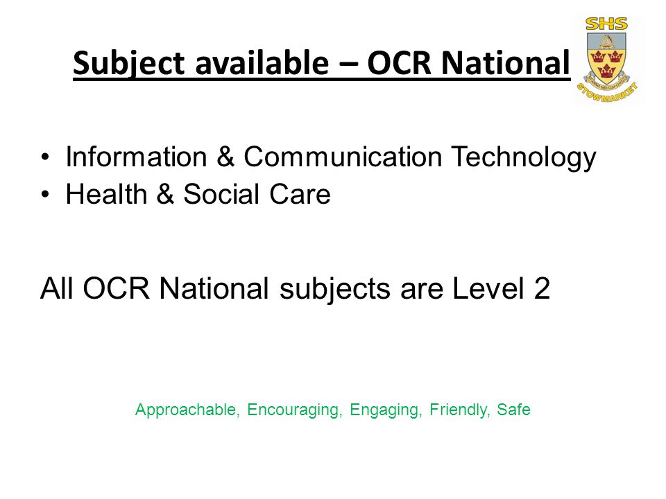 Subject available – OCR National Information & Communication Technology Health & Social Care All OCR National subjects are Level 2 Approachable, Encouraging, Engaging, Friendly, Safe