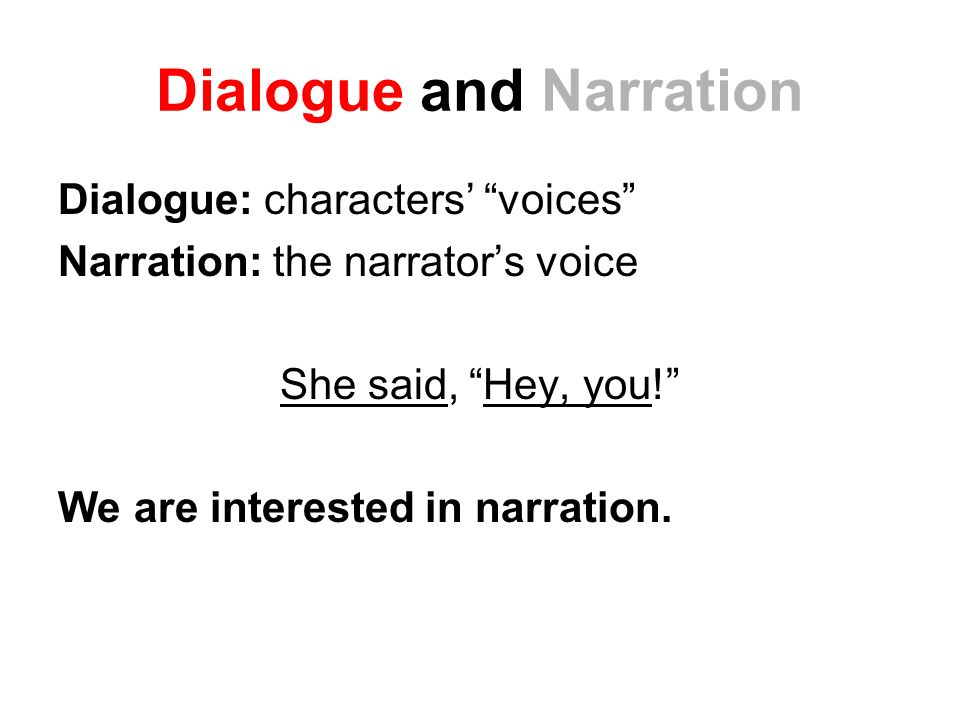 Dialogue and Narration Dialogue: characters' voices Narration: the narrator's voice She said, Hey, you! We are interested in narration.