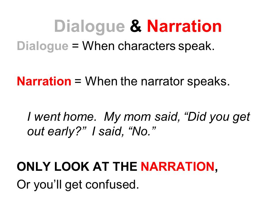 Dialogue & Narration Dialogue = When characters speak.