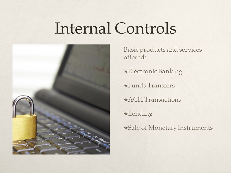 internal control and banking Best practices: internal controls to prevent & detect fraud a recent kpmg fraud survey found that organizations are reporting more experiences of fraud than in prior years and that three out of four organizations have uncovered fraud.