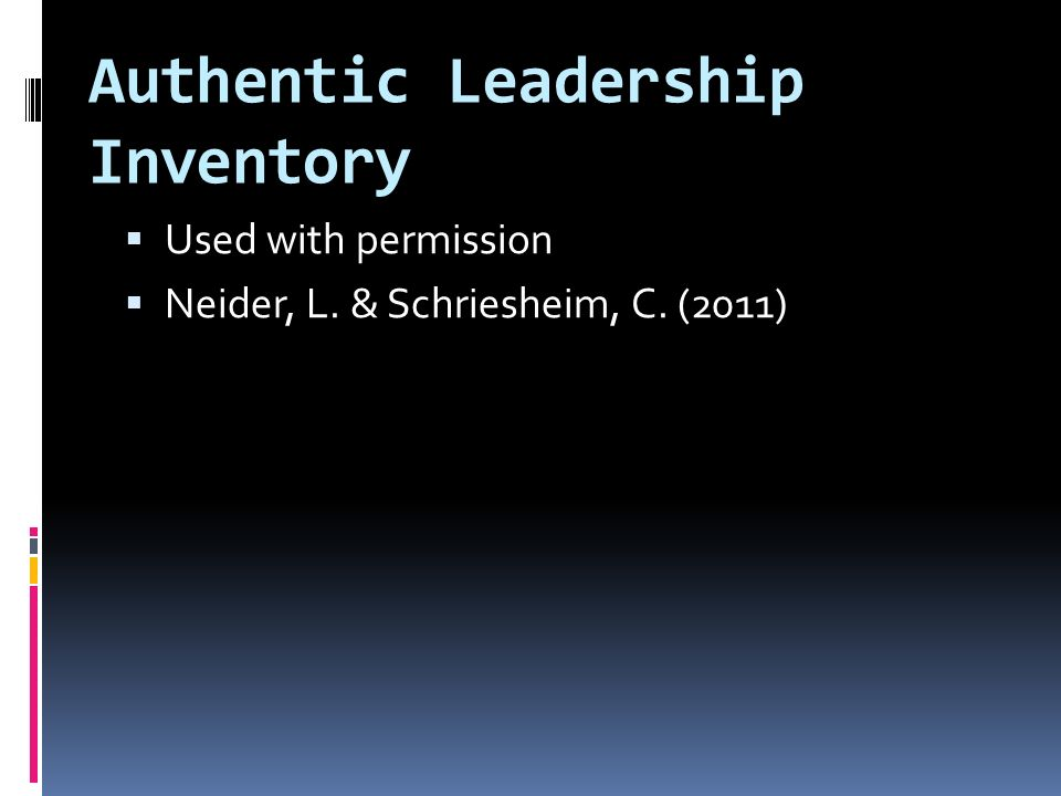 Authentic Leadership Inventory  Used with permission  Neider, L. & Schriesheim, C. (2011)