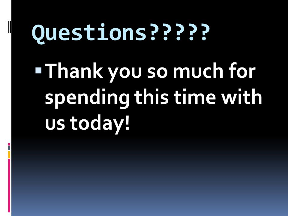 Questions  Thank you so much for spending this time with us today!