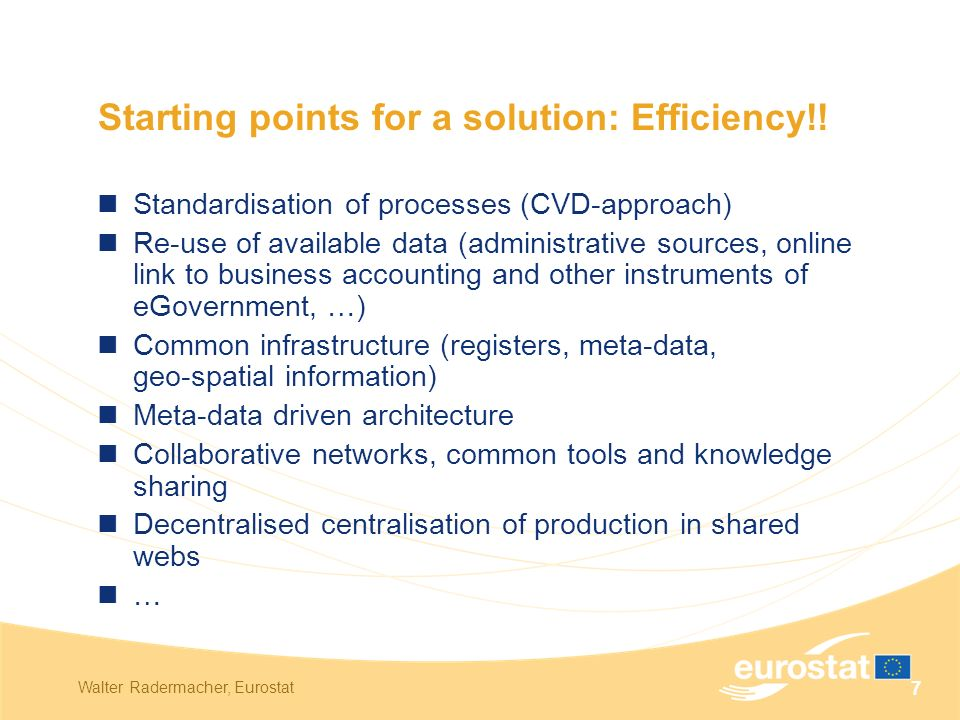 Walter Radermacher, Eurostat 7 Starting points for a solution: Efficiency!.