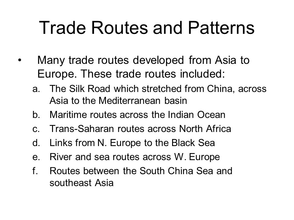 Trade Routes and Patterns Many trade routes developed from Asia to Europe.