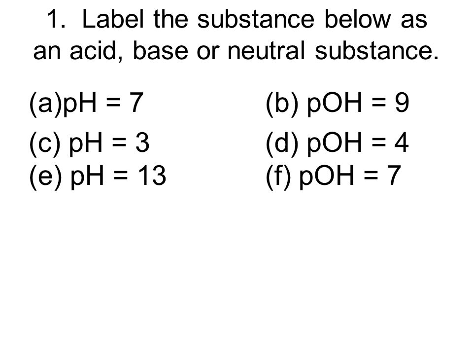 Chapter 2 Worksheet  Chemistry of Life besides Worksheet  Acids  Bases   pH Key  1  Label the substance below as an in addition Past Paper Questions – Acids  Bases   Salts – Foundation moreover Acid base worksheet also Pearson Education  Inc further Experiment to identify acidic  basic or neutral substances used in together with Lesson Household pHun    BetterLesson likewise  furthermore Quiz   Worksheet   The pH Scale  Solutions   Buffers   Study moreover Acids and Bases further Prentice hall Biology Worksheets additionally Unit 3 Solutions  Acids  and Bases   PDF as well Worksheet  Acids  Bases   pH Key  1  Label the substance below as an additionally pH Scale Lab   ESL worksheet by Calux7 as well Quiz   Worksheet   Household Acids  Bases   Salts   Study moreover Acids and bases   CPD   Education in Chemistry. on water the neutral substance worksheet