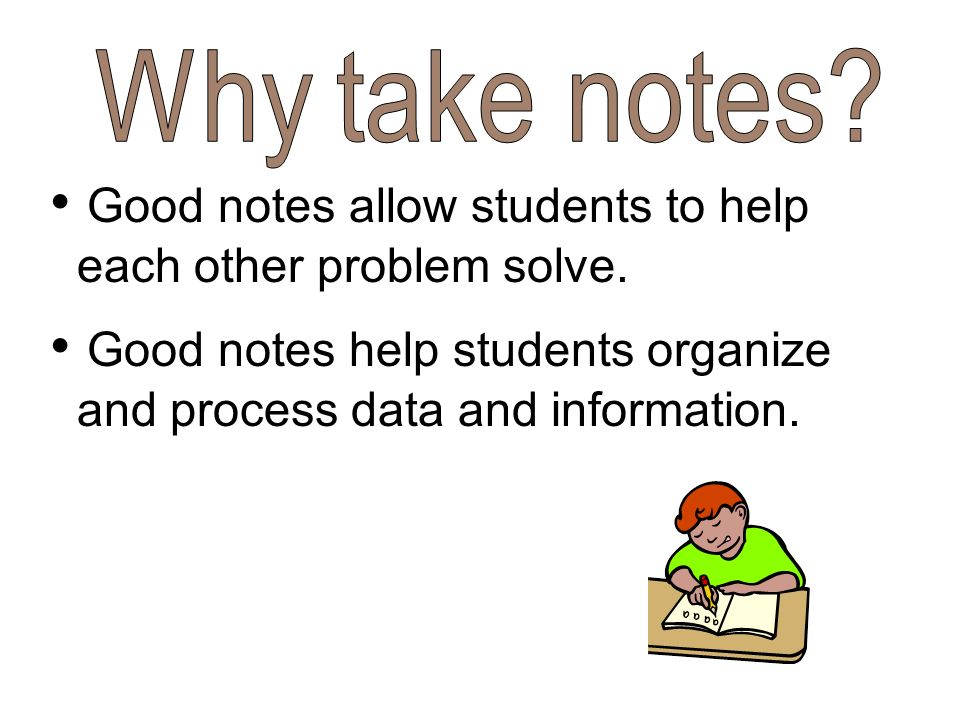 Good notes allow students to help each other problem solve.