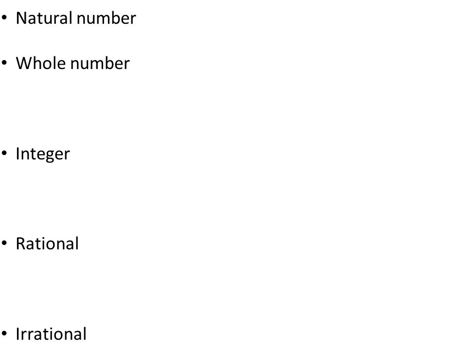 Natural number Whole number Integer Rational Irrational