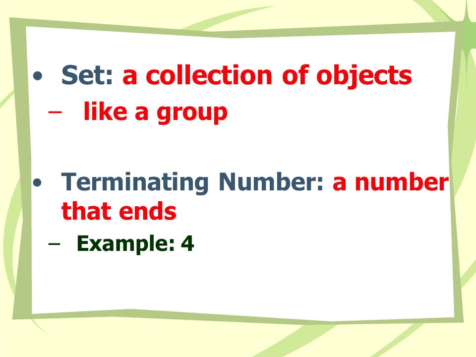 Set: a collection of objects – like a group Terminating Number: a number that ends –Example: 4