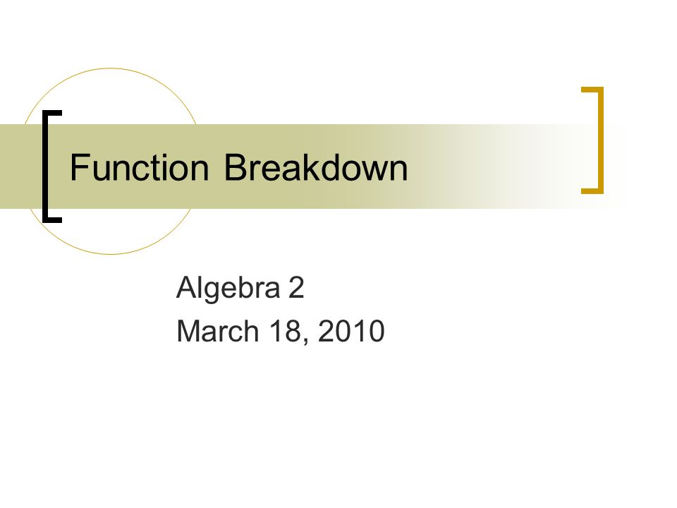 Function Breakdown Algebra 2 March 18, Do Now Describe these graphs ...