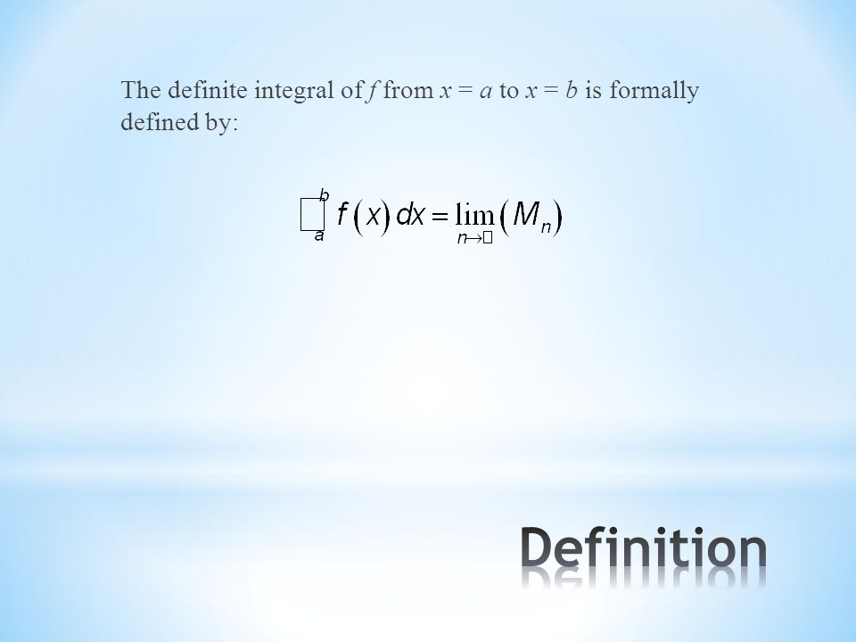 The definite integral of f from x = a to x = b is formally defined by: